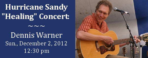 Dennis Warner Hurricane Sandy Aftermath Healing Concert, Sunday 12/2/2012